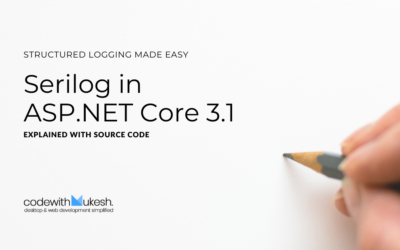 Serilog in ASP.NET Core 3.1 – Structured Logging Made Easy