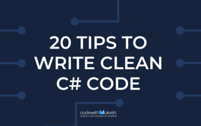 20 Tips To Write Clean C# Code – MUST SHARE