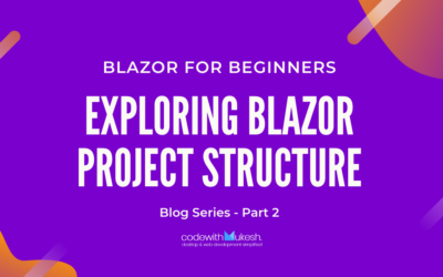 Exploring Blazor Project Structure – Blazor For Beginners